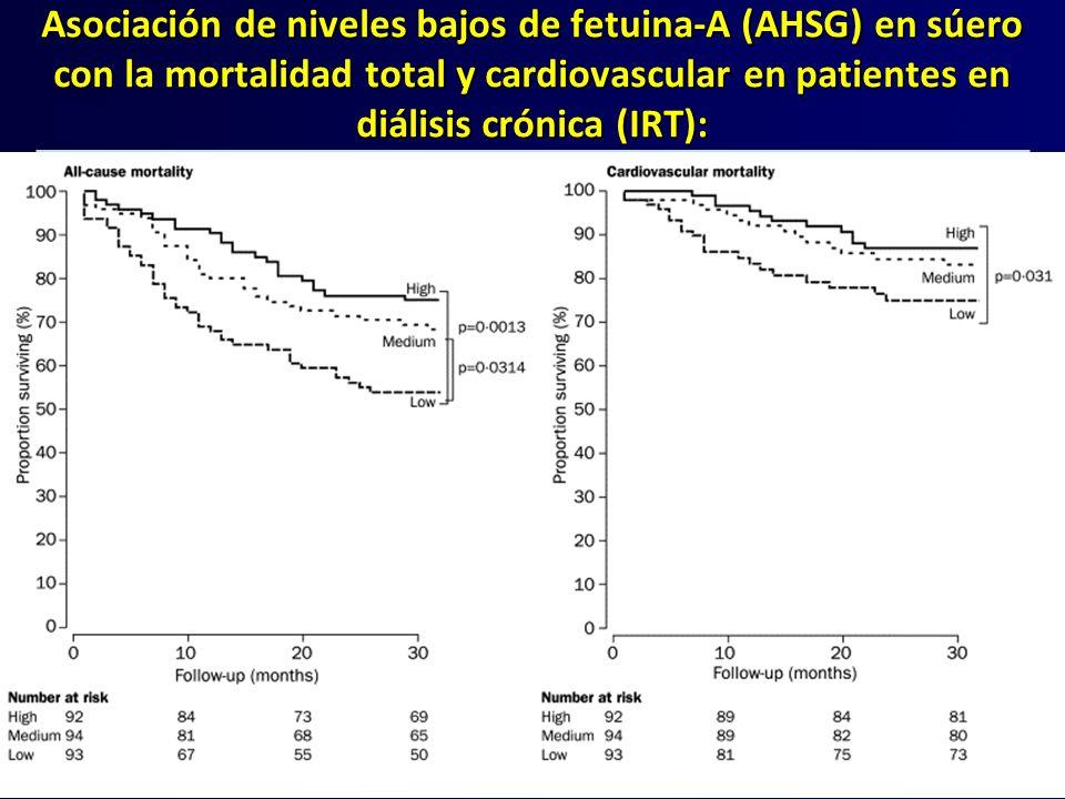 Asociación de niveles bajos de fetuina-A (AHSG) en súero con la mortalidad total y cardiovascular en patientes en diálisis crónica (IRT):
