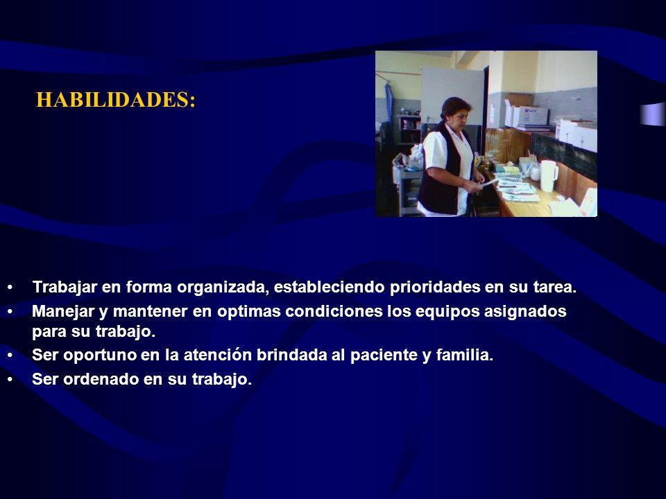 HABILIDADES:Trabajar en forma organizada, estableciendo prioridades en su tarea.