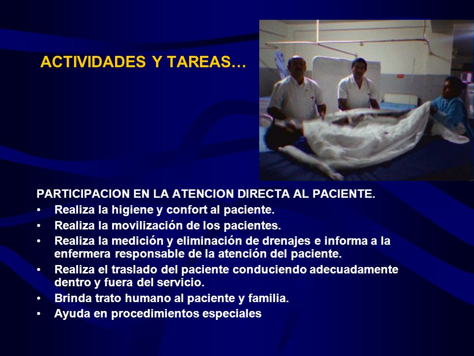 ACTIVIDADES Y TAREAS… PARTICIPACION EN LA ATENCION DIRECTA AL PACIENTE. Realiza la higiene y confort al paciente.