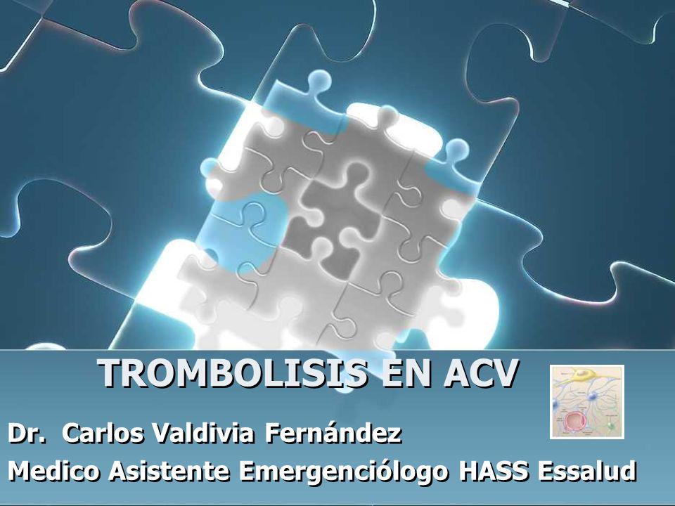 TROMBOLISIS EN ACV Dr. Carlos Valdivia Fernández