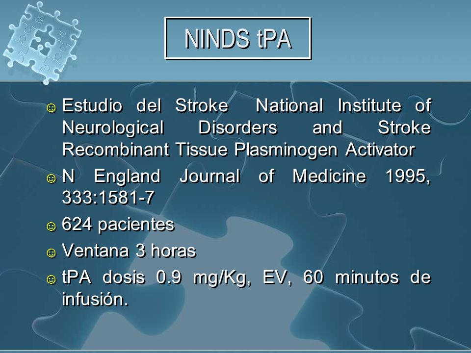 NINDS tPA Estudio del Stroke National Institute of Neurological Disorders and Stroke Recombinant Tissue Plasminogen Activator.