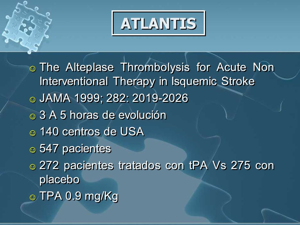 ATLANTIS The Alteplase Thrombolysis for Acute Non Interventional Therapy in Isquemic Stroke. JAMA 1999; 282: 2019-2026.