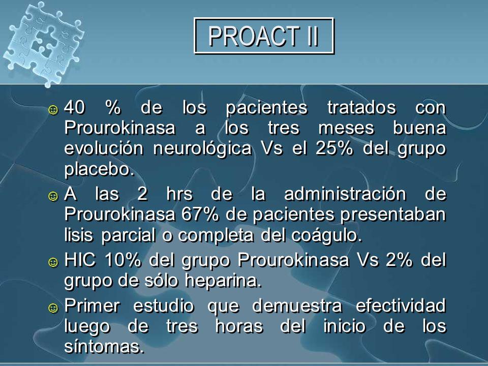 PROACT II 40 % de los pacientes tratados con Prourokinasa a los tres meses buena evolución neurológica Vs el 25% del grupo placebo.