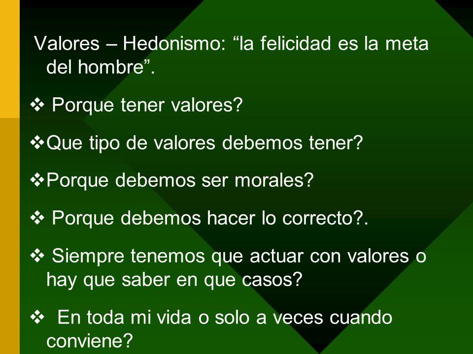 Valores – Hedonismo: la felicidad es la meta del hombre .