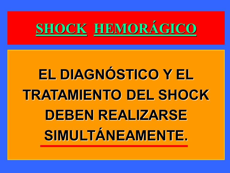 SHOCK HEMORÁGICO EL DIAGNÓSTICO Y EL TRATAMIENTO DEL SHOCK DEBEN REALIZARSE SIMULTÁNEAMENTE.