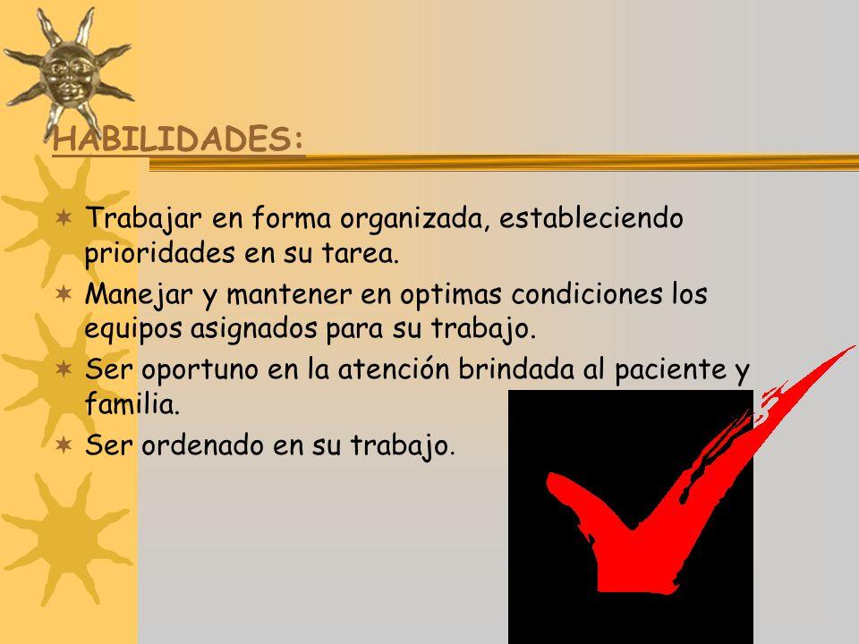 HABILIDADES: Trabajar en forma organizada, estableciendo prioridades en su tarea.