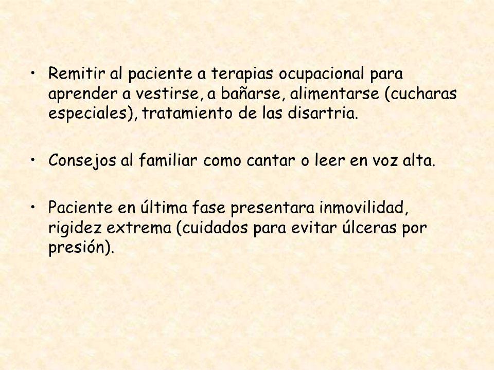 Remitir al paciente a terapias ocupacional para aprender a vestirse, a bañarse, alimentarse (cucharas especiales), tratamiento de las disartria.