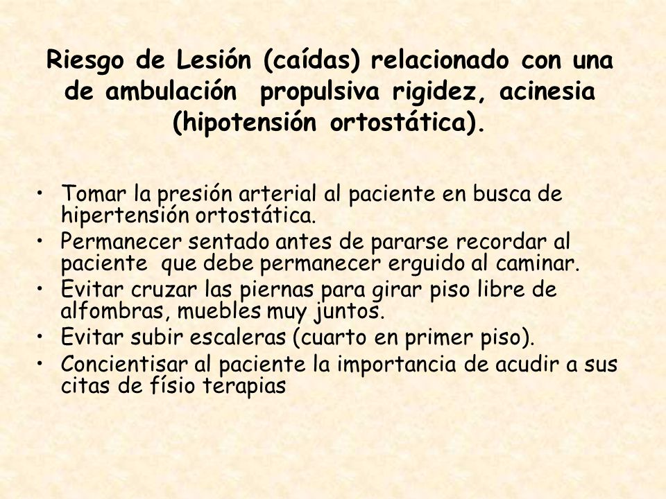 Riesgo de Lesión (caídas) relacionado con una de ambulación propulsiva rigidez, acinesia (hipotensión ortostática).