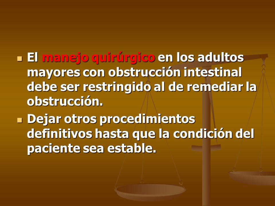 El manejo quirúrgico en los adultos mayores con obstrucción intestinal debe ser restringido al de remediar la obstrucción.