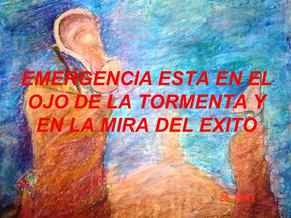 EMERGENCIA ESTA EN EL OJO DE LA TORMENTA Y EN LA MIRA DEL EXITO