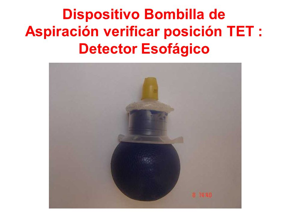 Dispositivo Bombilla de Aspiración verificar posición TET : Detector Esofágico