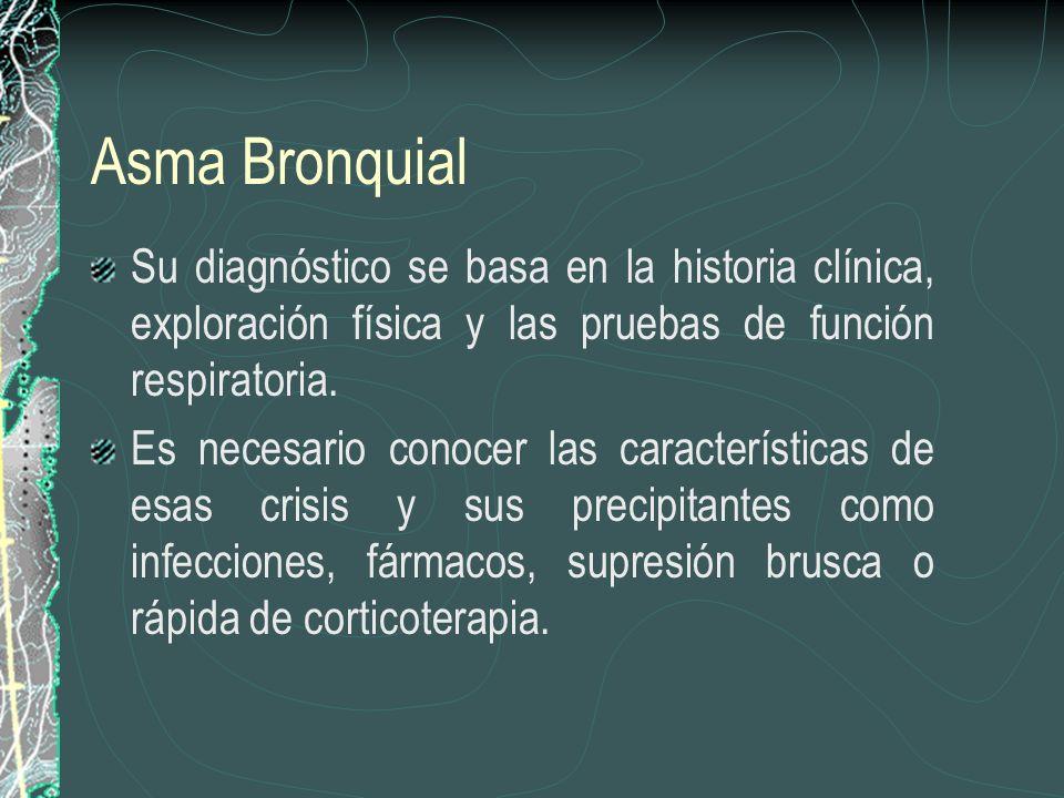 Asma Bronquial Su diagnóstico se basa en la historia clínica, exploración física y las pruebas de función respiratoria.