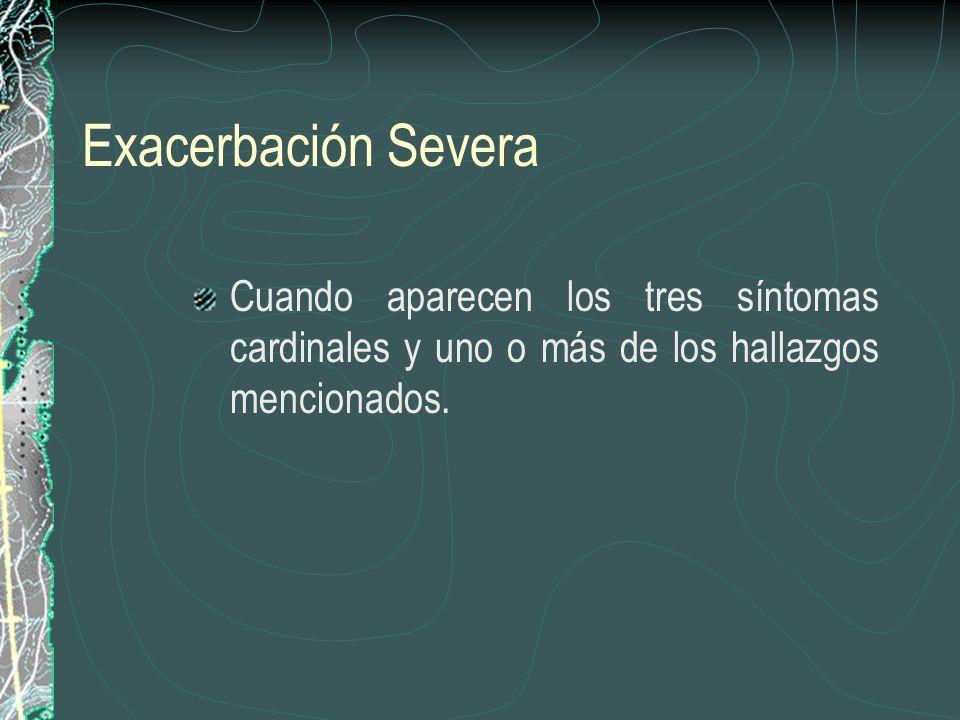 Exacerbación SeveraCuando aparecen los tres síntomas cardinales y uno o más de los hallazgos mencionados.