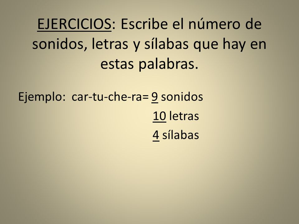 EJERCICIOS: Escribe el número de sonidos, letras y sílabas que hay en estas palabras.