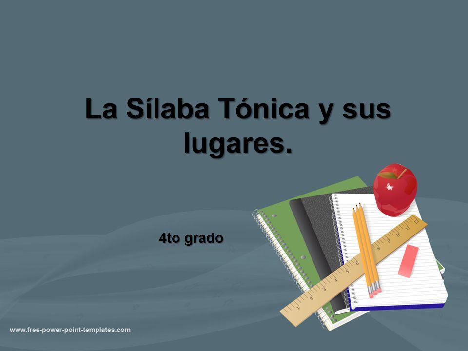 La Sílaba Tónica y sus lugares.