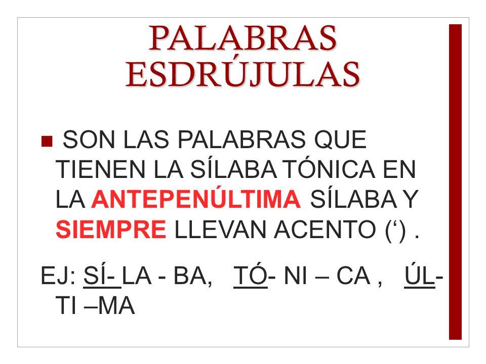PALABRAS ESDRÚJULASSON LAS PALABRAS QUE TIENEN LA SÍLABA TÓNICA EN LA ANTEPENÚLTIMA SÍLABA Y SIEMPRE LLEVAN ACENTO (') .