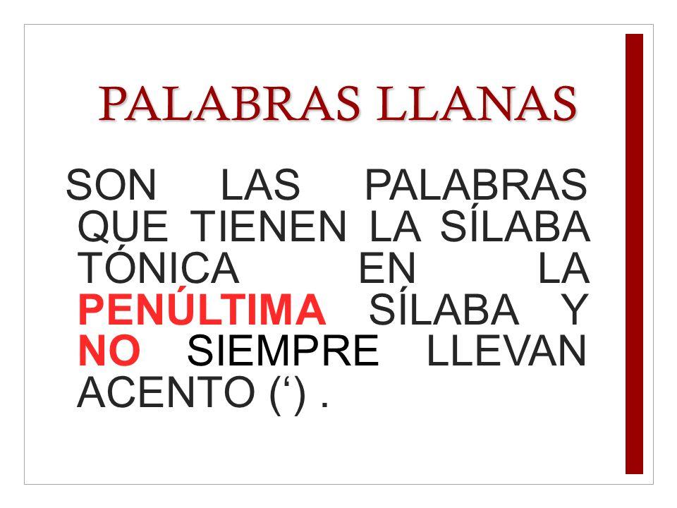 PALABRAS LLANASSON LAS PALABRAS QUE TIENEN LA SÍLABA TÓNICA EN LA PENÚLTIMA SÍLABA Y NO SIEMPRE LLEVAN ACENTO (') .