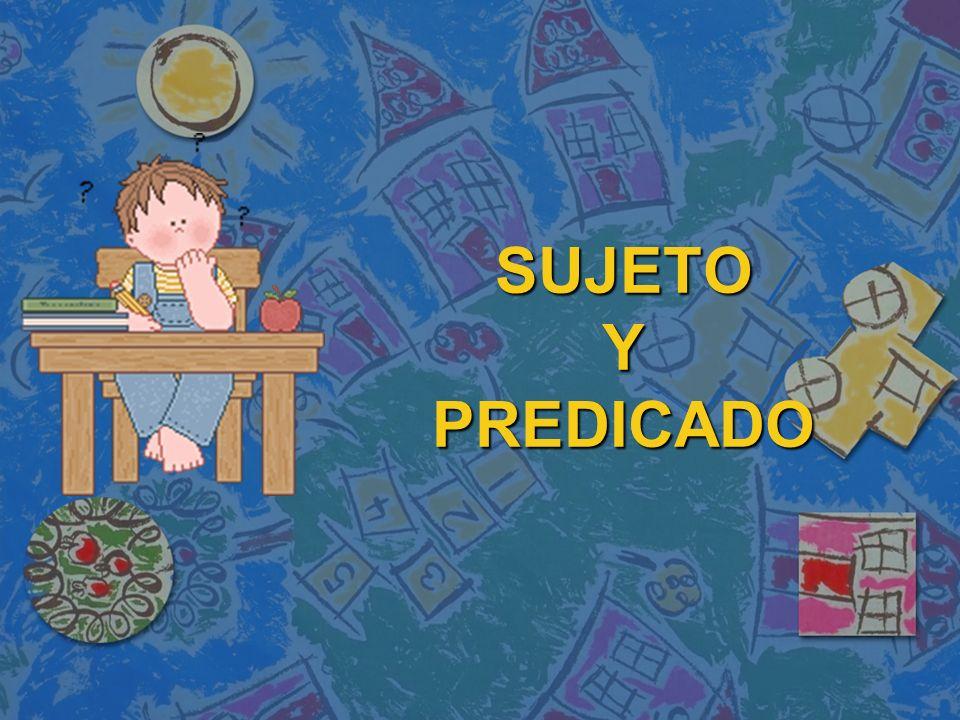 SUJETO Y PREDICADO