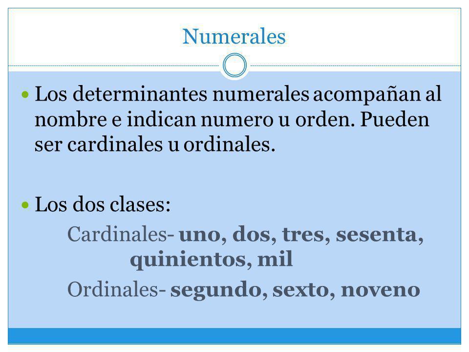 Numerales Los determinantes numerales acompañan al nombre e indican numero u orden. Pueden ser cardinales u ordinales.