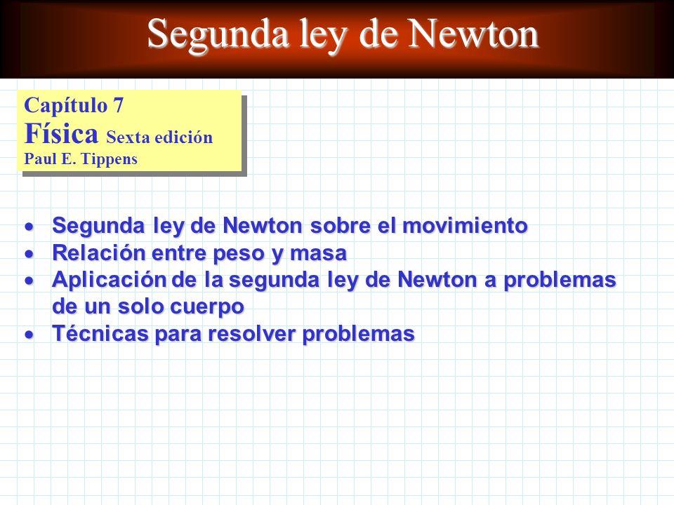Segunda ley de Newton Capítulo 7 Física Sexta edición Paul E. Tippens