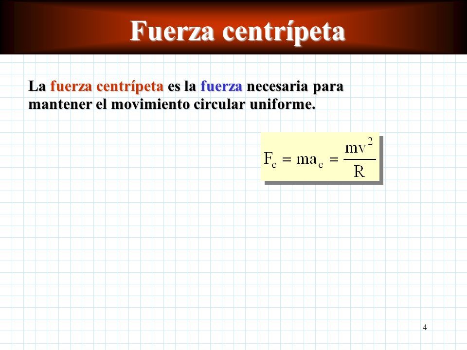Fuerza centrípeta La fuerza centrípeta es la fuerza necesaria para mantener el movimiento circular uniforme.