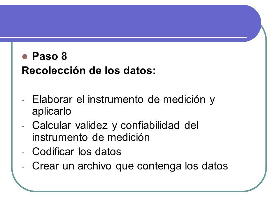 Paso 8 Recolección de los datos: Elaborar el instrumento de medición y aplicarlo. Calcular validez y confiabilidad del instrumento de medición.