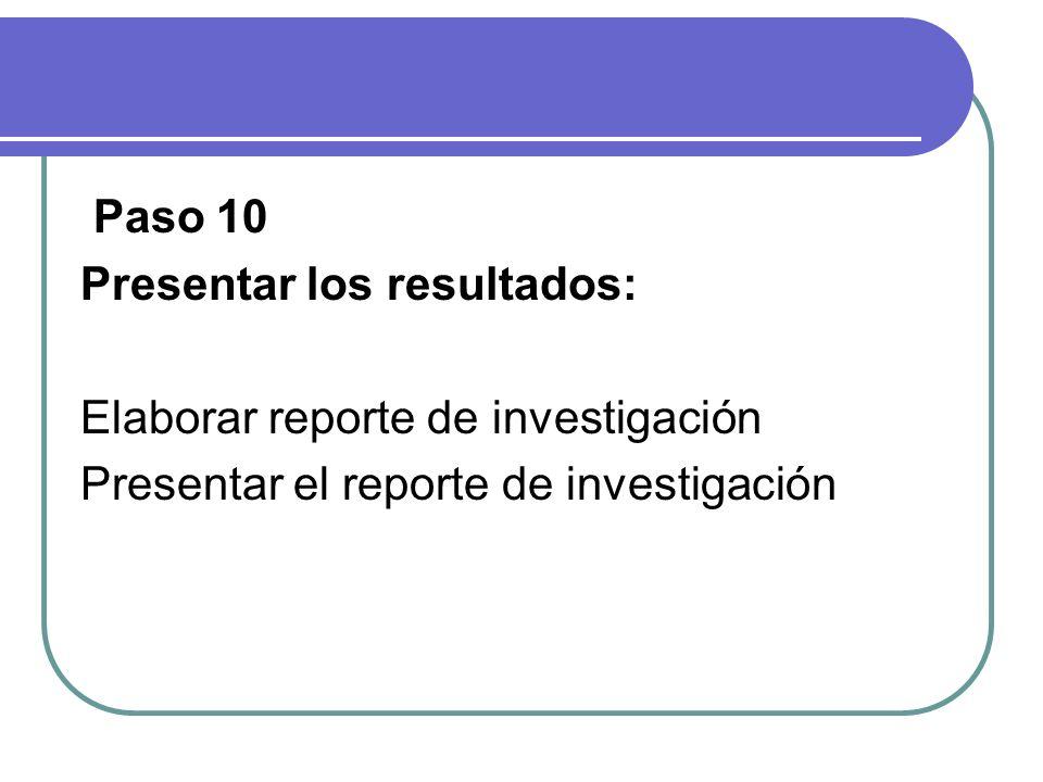 Paso 10 Presentar los resultados: Elaborar reporte de investigación.