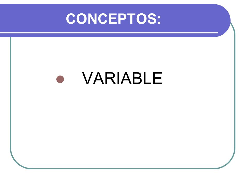 CONCEPTOS: VARIABLE