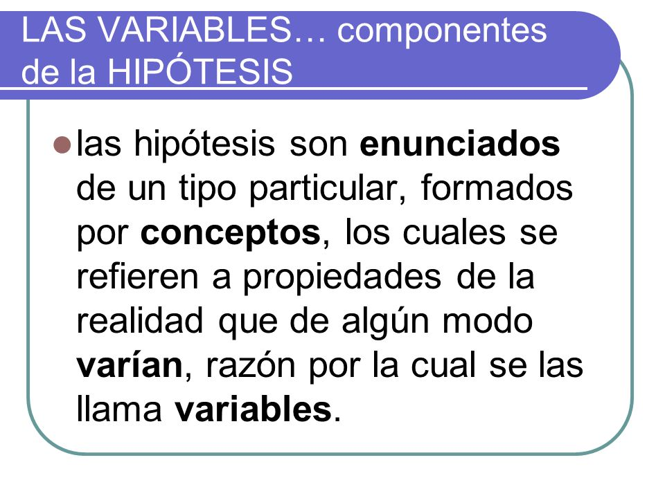 LAS VARIABLES… componentes de la HIPÓTESIS