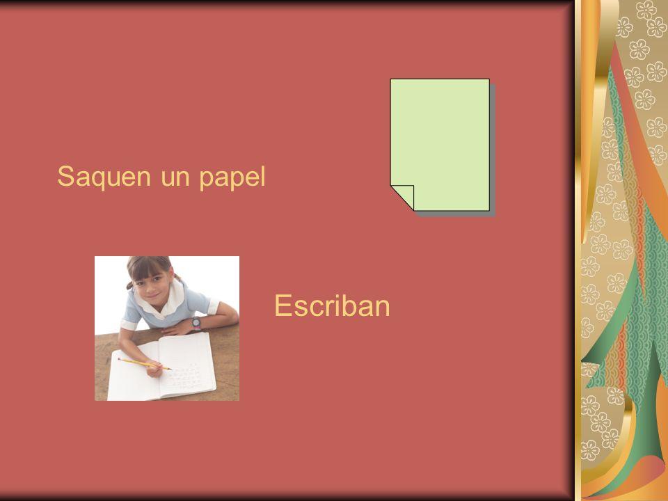 Saquen un papel Escriban