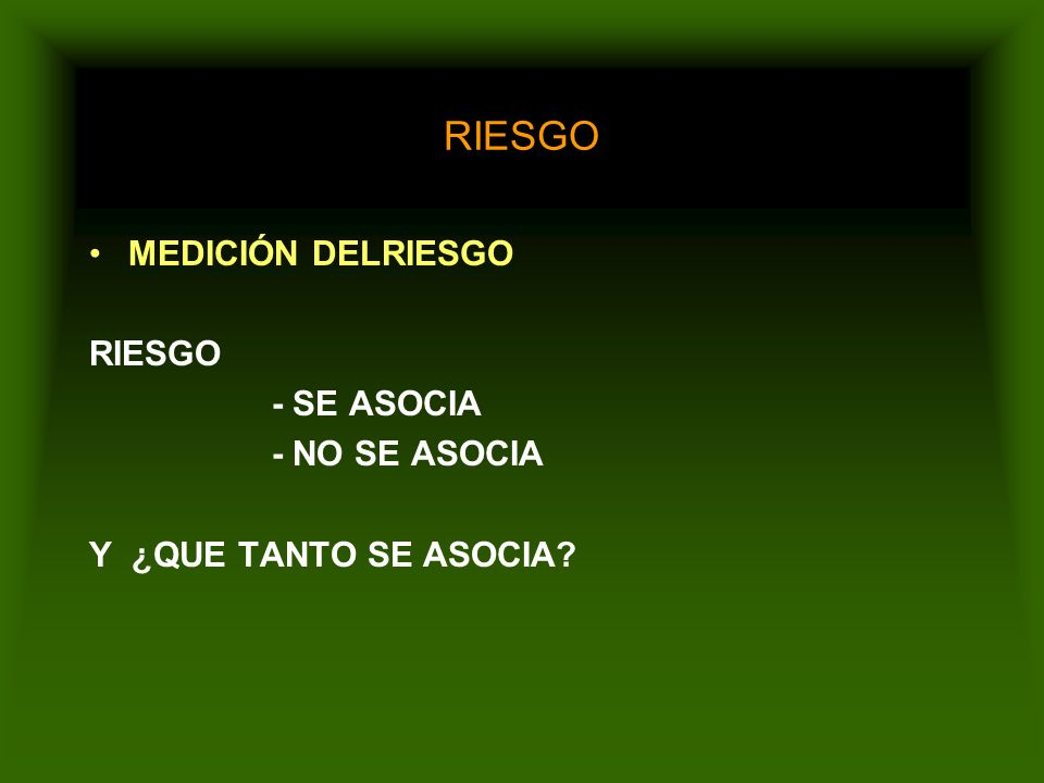 RIESGO MEDICIÓN DELRIESGO RIESGO - SE ASOCIA - NO SE ASOCIA