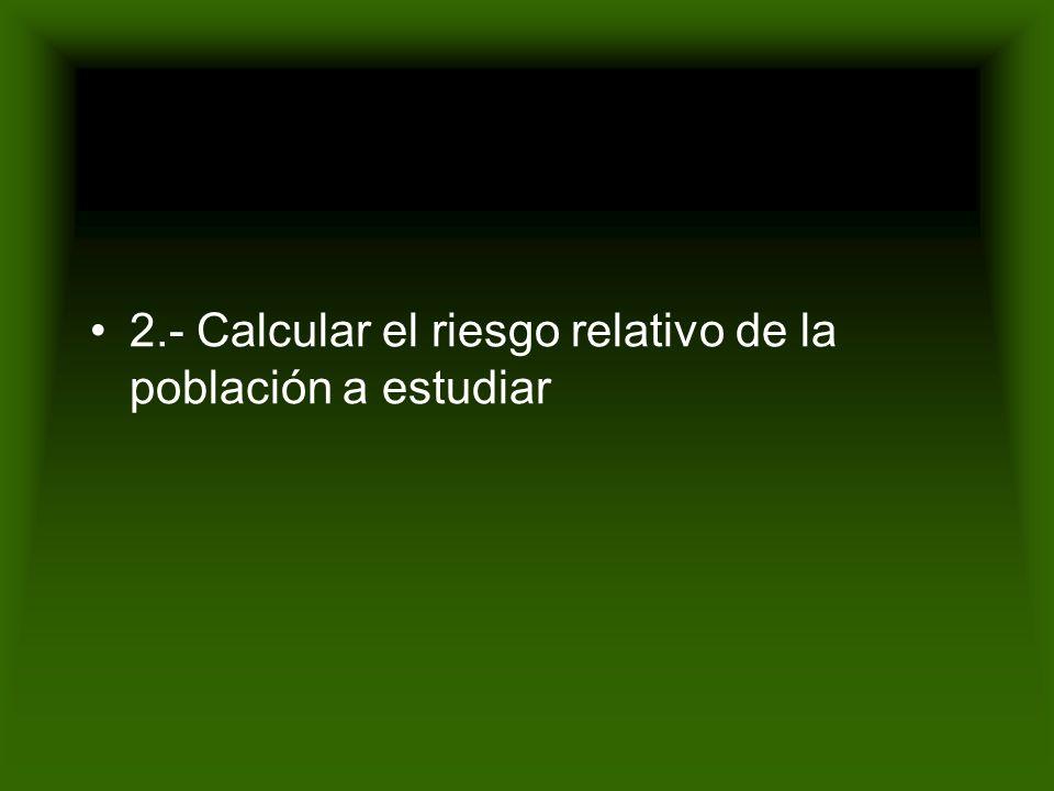 2.- Calcular el riesgo relativo de la población a estudiar