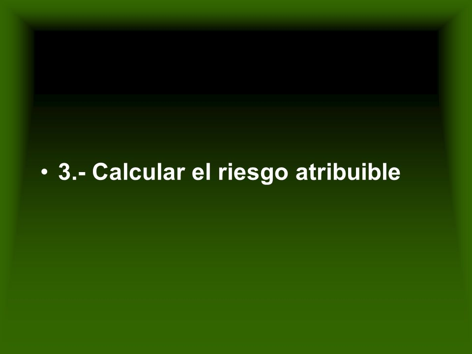 3.- Calcular el riesgo atribuible