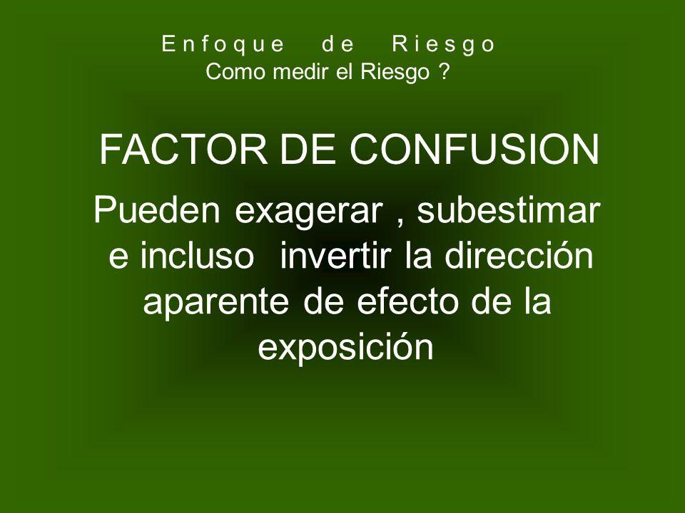 FACTOR DE CONFUSION Pueden exagerar , subestimar