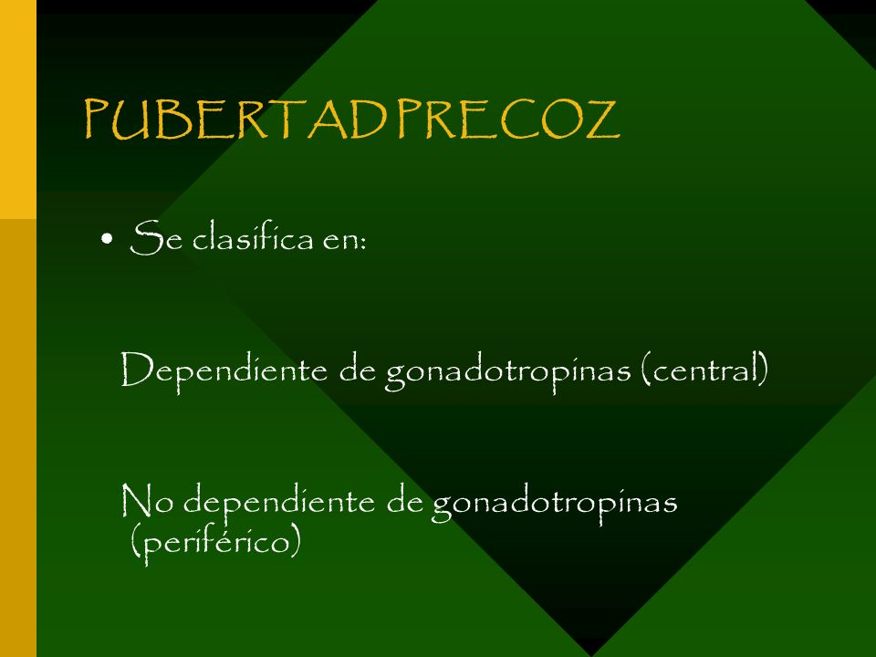 PUBERTAD PRECOZ Se clasifica en: