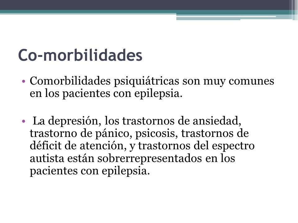 Co-morbilidades Comorbilidades psiquiátricas son muy comunes en los pacientes con epilepsia.