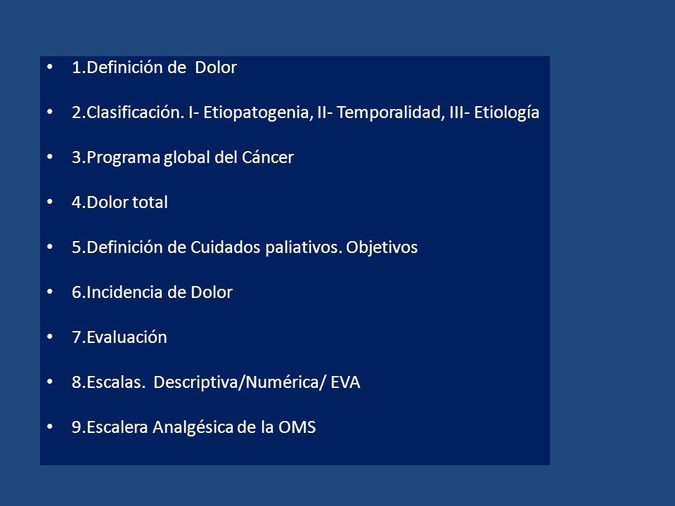 1.Definición de Dolor 2.Clasificación. I- Etiopatogenia, II- Temporalidad, III- Etiología. 3.Programa global del Cáncer.