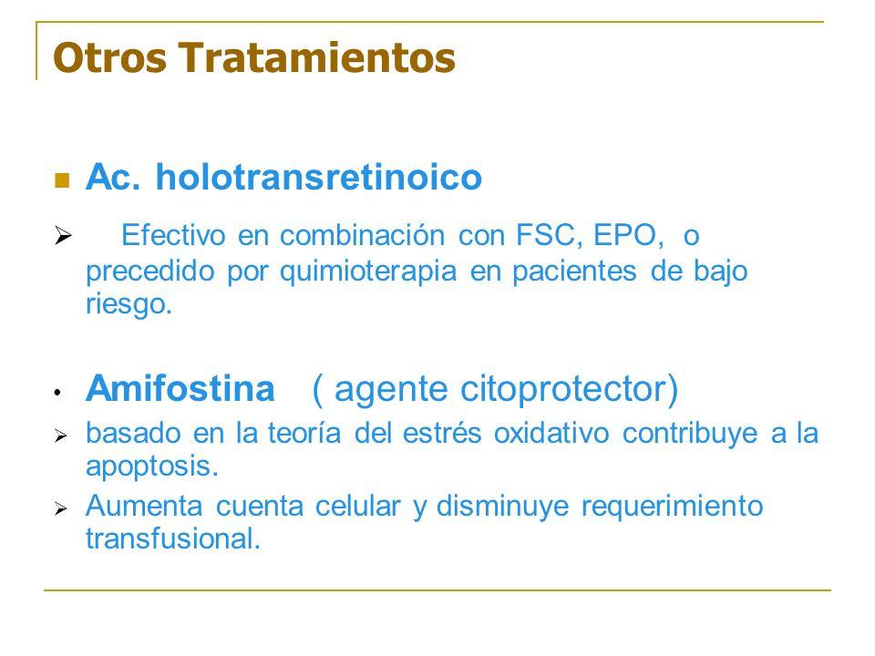 Otros TratamientosAc. holotransretinoico. Efectivo en combinación con FSC, EPO, o precedido por quimioterapia en pacientes de bajo riesgo.