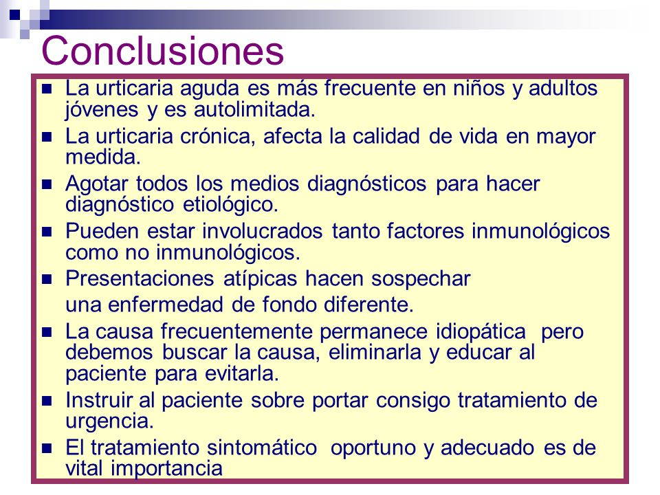 Conclusiones La urticaria aguda es más frecuente en niños y adultos jóvenes y es autolimitada.