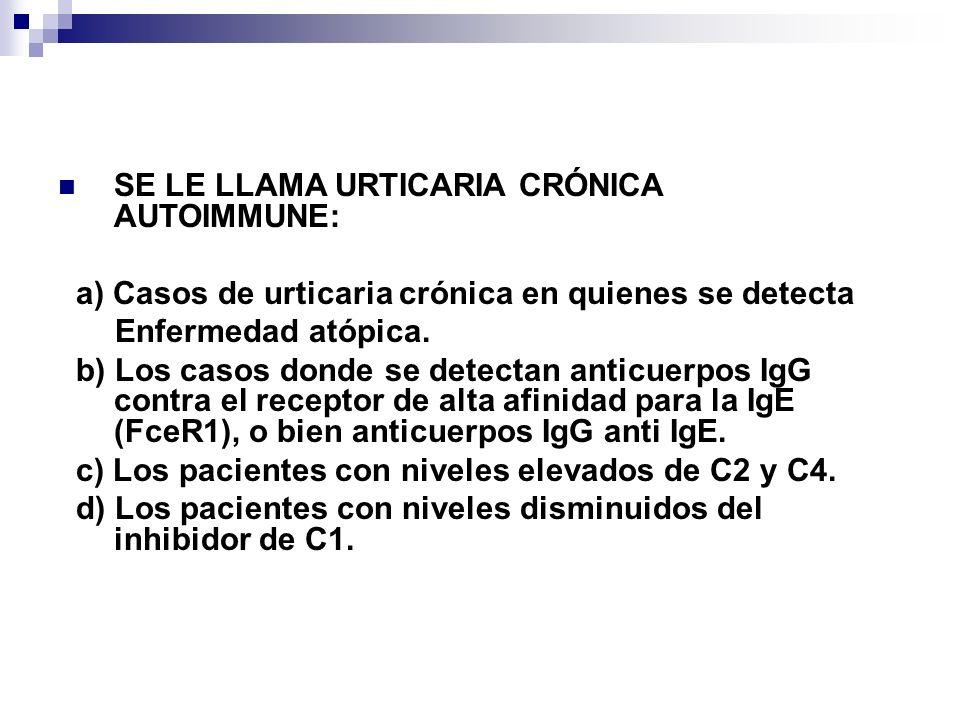 Urticaria crónica SE LE LLAMA URTICARIA CRÓNICA AUTOIMMUNE: