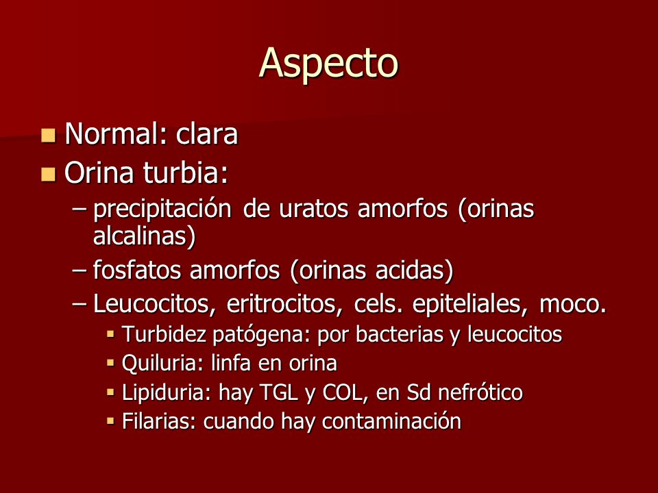 Aspecto Normal: clara Orina turbia: