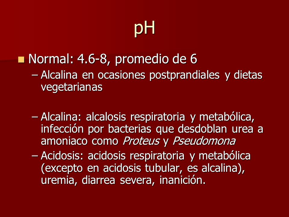 pH Normal: 4.6-8, promedio de 6