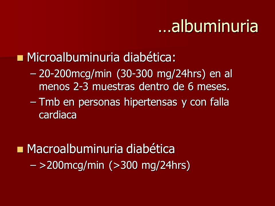 …albuminuria Microalbuminuria diabética: Macroalbuminuria diabética