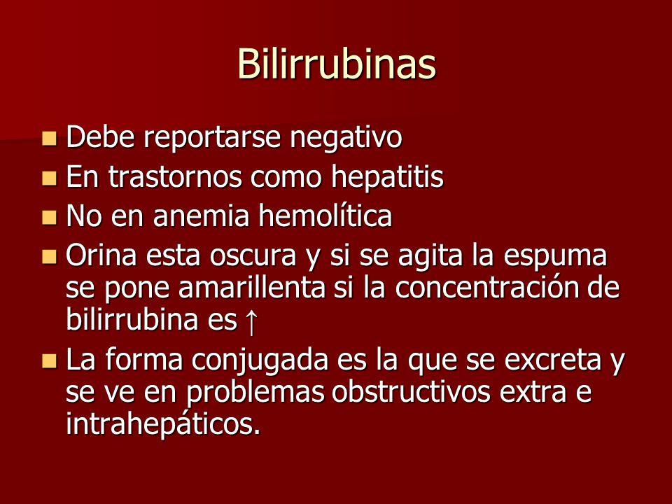 Bilirrubinas Debe reportarse negativo En trastornos como hepatitis