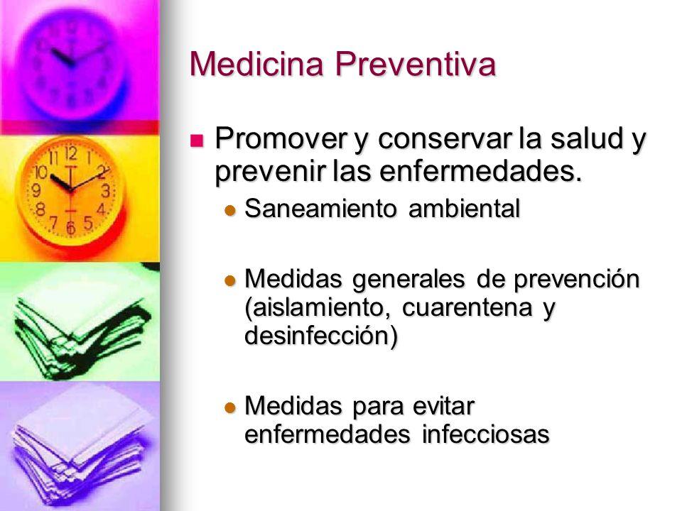 Medicina Preventiva Promover y conservar la salud y prevenir las enfermedades. Saneamiento ambiental.