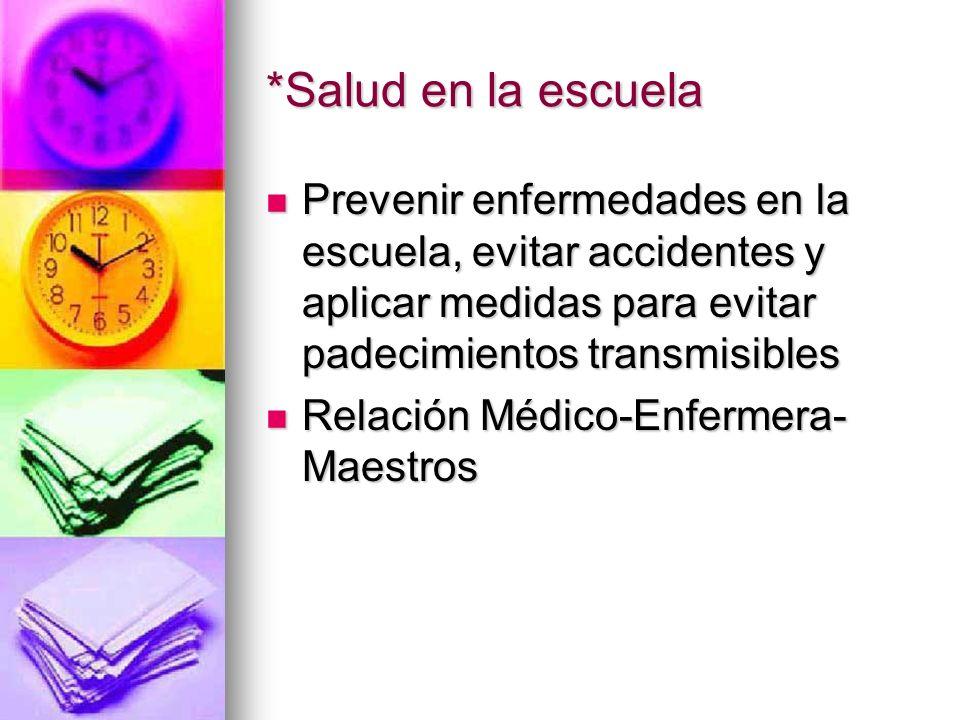 *Salud en la escuela Prevenir enfermedades en la escuela, evitar accidentes y aplicar medidas para evitar padecimientos transmisibles.