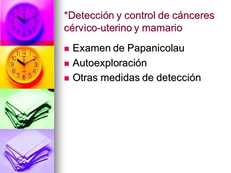 *Detección y control de cánceres cérvico-uterino y mamario