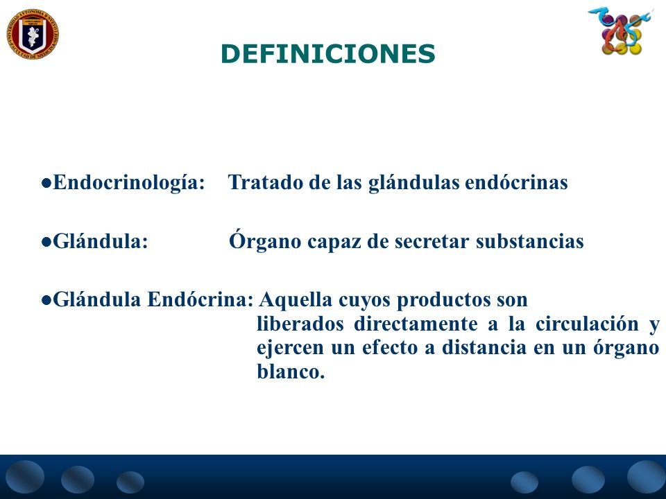 DEFINICIONES Endocrinología: Tratado de las glándulas endócrinas