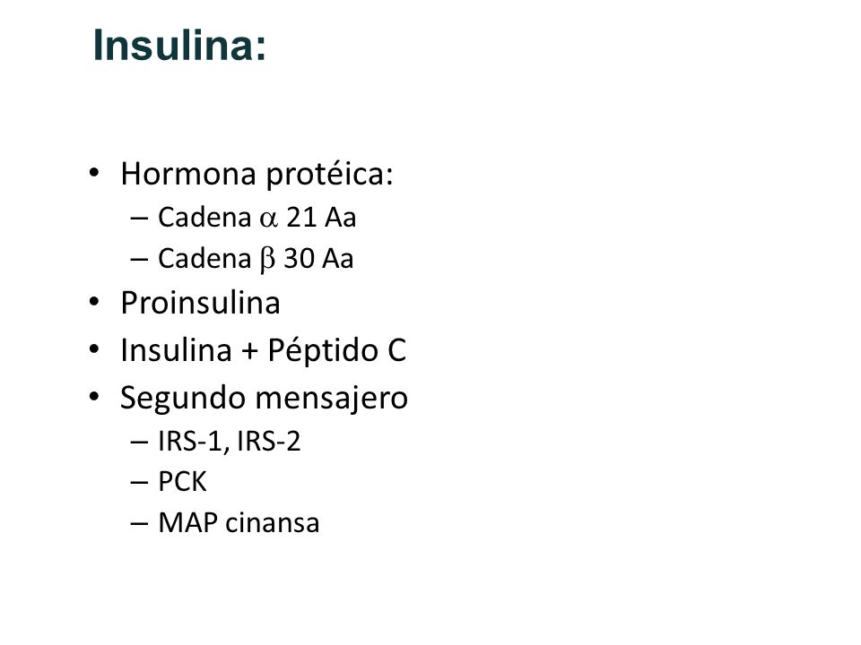 Insulina: Hormona protéica: Proinsulina Insulina + Péptido C