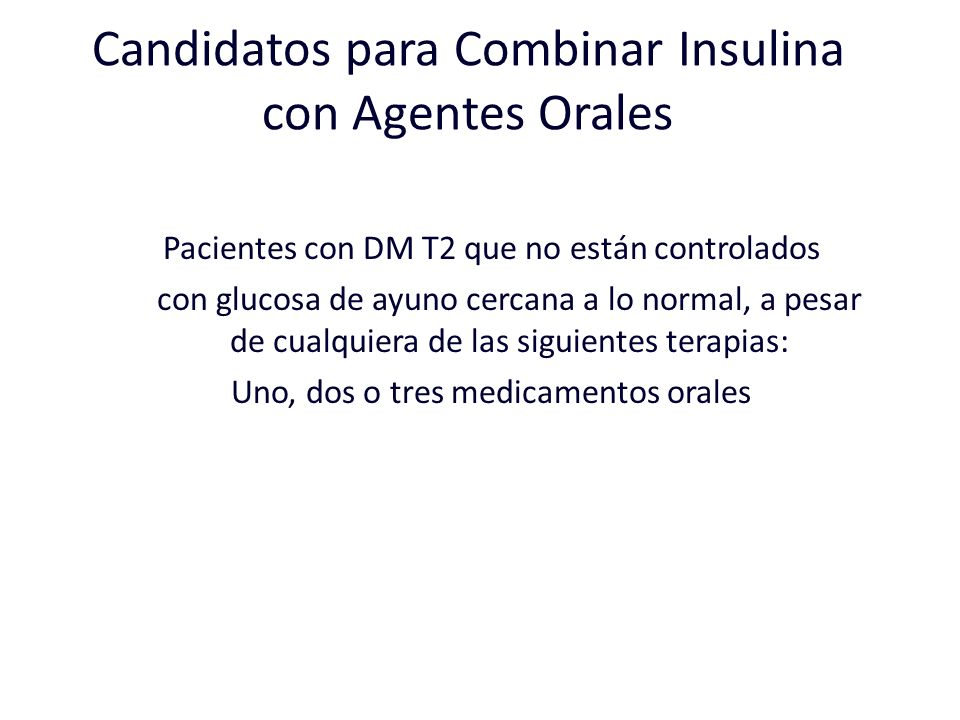 Candidatos para Combinar Insulina con Agentes Orales